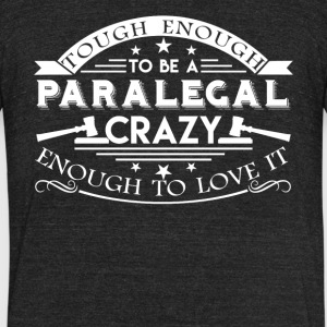 Tough Enough To Be A Paralegal Shirt - Unisex Tri-Blend T-Shirt by American Apparel