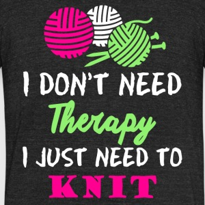 I Don't Need Therapy I Just Need To Knit T Shirt - Unisex Tri-Blend T-Shirt by American Apparel