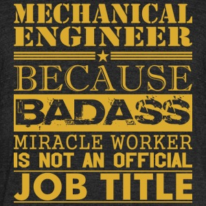 Mechanical Engineer Because Miracle Worker Not Job - Unisex Tri-Blend T-Shirt by American Apparel