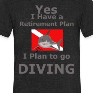 Retirement Plan to go Diving - Unisex Tri-Blend T-Shirt by American Apparel