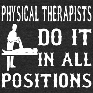 Physical Therapist Do It In All Positions - Unisex Tri-Blend T-Shirt by American Apparel