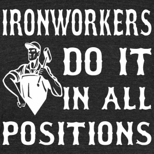 Ironworkers Do It In All Positions - Unisex Tri-Blend T-Shirt by American Apparel