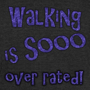 Walking is sooo over rated - Unisex Tri-Blend T-Shirt by American Apparel