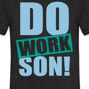 Do Work Son - Unisex Tri-Blend T-Shirt by American Apparel