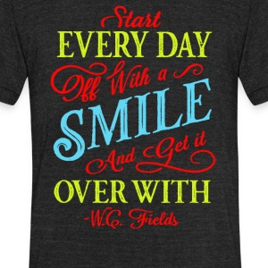 Start every day off with a smile and get it over - Unisex Tri-Blend T-Shirt by American Apparel