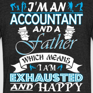 Im Accountant Father Which Means I Am Exhausted - Unisex Tri-Blend T-Shirt by American Apparel
