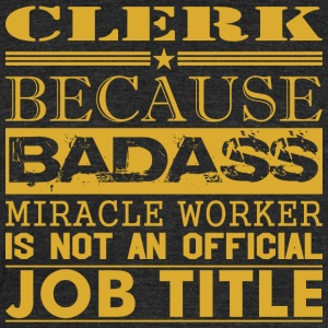 Clerk Because Miracle Worker Not Job Title - Unisex Tri-Blend T-Shirt by American Apparel