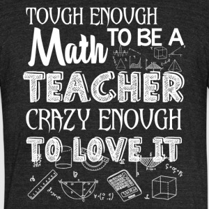 Tough Enough To Be A Math Teacher Shirt - Unisex Tri-Blend T-Shirt by American Apparel