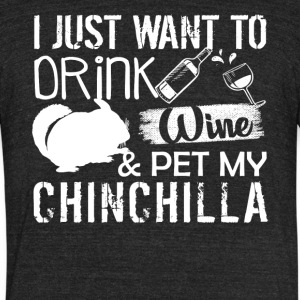 Drink Wine And Pet My Chinchilla Shirts - Unisex Tri-Blend T-Shirt by American Apparel