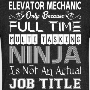 Elevator Mechanic FullTime Multitasking Ninja Job - Unisex Tri-Blend T-Shirt by American Apparel