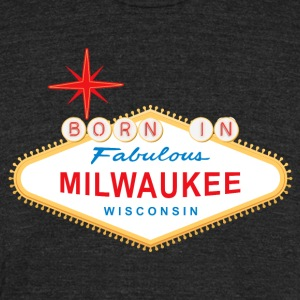 Born in Milwaukee - Unisex Tri-Blend T-Shirt by American Apparel