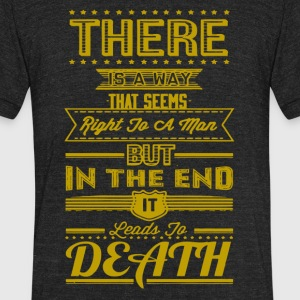 But in the end it leads death - Unisex Tri-Blend T-Shirt by American Apparel