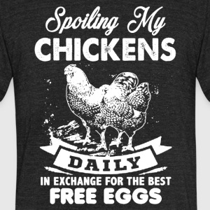 Spoiling My Chickens Shirt - Unisex Tri-Blend T-Shirt by American Apparel