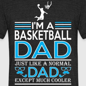 Im Basketball Dad Like Normal Dad Except Cooler - Unisex Tri-Blend T-Shirt by American Apparel