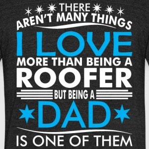 There Arent Many Things Love Being Roofer Dad - Unisex Tri-Blend T-Shirt by American Apparel