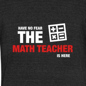 Have No Fear The Math Teacher Is Here - Unisex Tri-Blend T-Shirt by American Apparel