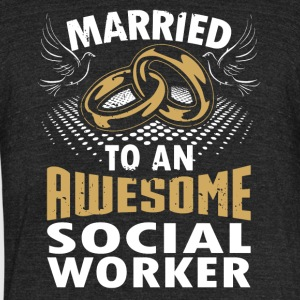 Married To An Awesome Social Worker - Unisex Tri-Blend T-Shirt by American Apparel