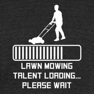 Lawn Mowing Talent Loading - Unisex Tri-Blend T-Shirt by American Apparel