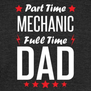 Part Time Mechanic Full Time Dad - Unisex Tri-Blend T-Shirt by American Apparel