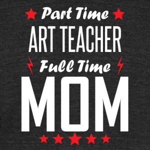 Part Time Art Teacher Full Time Mom - Unisex Tri-Blend T-Shirt by American Apparel