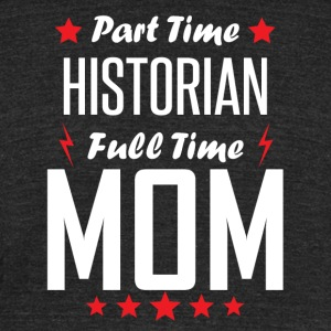 Part Time Historian Full Time Mom - Unisex Tri-Blend T-Shirt by American Apparel