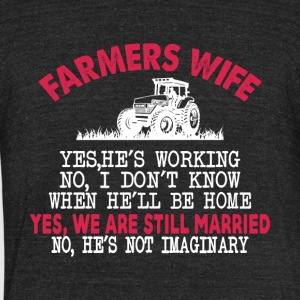 Farmer's Wife Yes He's Working T Shirt - Unisex Tri-Blend T-Shirt by American Apparel