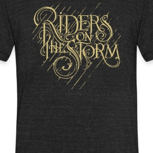 Riders on the storm - Unisex Tri-Blend T-Shirt by American Apparel