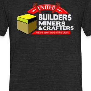 Buiders miners and crafters - Unisex Tri-Blend T-Shirt by American Apparel