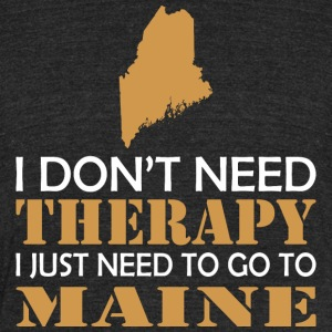I Dont Need Therapy I Just Want To Go Maine - Unisex Tri-Blend T-Shirt by American Apparel