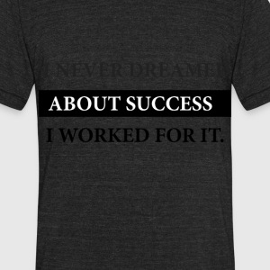 Never Dreamed I Worked - Unisex Tri-Blend T-Shirt by American Apparel