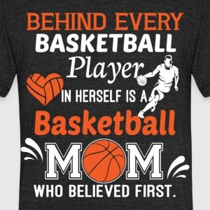 Behind Every Basketball Player T Shirt - Unisex Tri-Blend T-Shirt by American Apparel