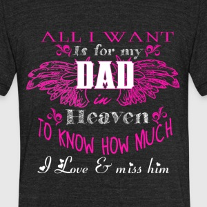 All I Want Is For My Dad In Heaven T Shirt - Unisex Tri-Blend T-Shirt by American Apparel