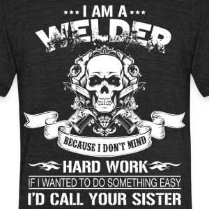 I Am A Welder T Shirt - Unisex Tri-Blend T-Shirt by American Apparel