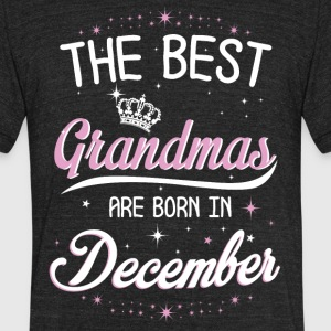 The best grandmas are born in December - Unisex Tri-Blend T-Shirt by American Apparel