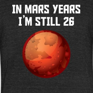 In Mars Years I'm Still 26 50th Birthday - Unisex Tri-Blend T-Shirt by American Apparel