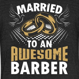 Married To An Awesome Barber - Unisex Tri-Blend T-Shirt by American Apparel