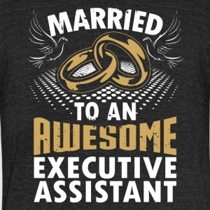 Married To An Awesome Executive Assistant - Unisex Tri-Blend T-Shirt by American Apparel