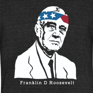 President Franklin Roosevelt American Patriot - Unisex Tri-Blend T-Shirt by American Apparel