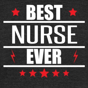 Best Nurse Ever - Unisex Tri-Blend T-Shirt by American Apparel
