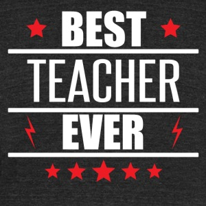 Best Teacher Ever - Unisex Tri-Blend T-Shirt by American Apparel