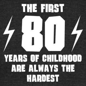 The First 80 Years Of Childhood - Unisex Tri-Blend T-Shirt by American Apparel