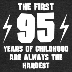 The First 95 Years Of Childhood - Unisex Tri-Blend T-Shirt by American Apparel