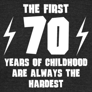 The First 70 Years Of Childhood - Unisex Tri-Blend T-Shirt by American Apparel