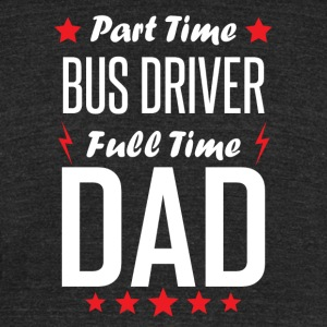 Part Time Bus Driver Full Time Dad - Unisex Tri-Blend T-Shirt by American Apparel