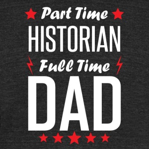 Part Time Historian Full Time Dad - Unisex Tri-Blend T-Shirt by American Apparel