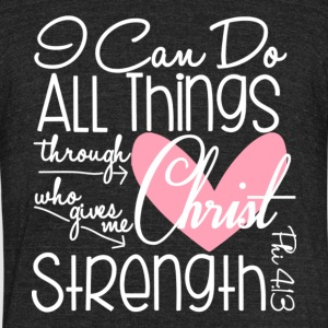 I Can Do All Things Through Christ T Shirt - Unisex Tri-Blend T-Shirt by American Apparel