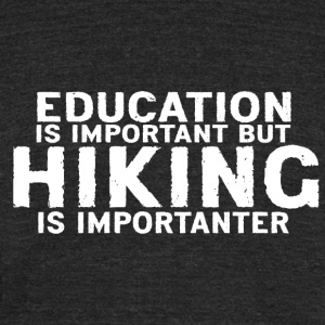 Education is important but Hiking is importanter - Unisex Tri-Blend T-Shirt by American Apparel