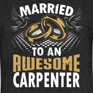 Married To An Awesome Carpenter - Unisex Tri-Blend T-Shirt by American Apparel