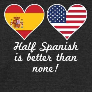 Half Spanish Is Better Than None - Unisex Tri-Blend T-Shirt by American Apparel