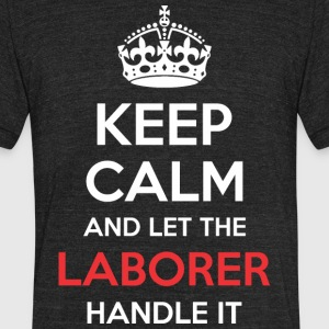 Keep Calm And Let Laborer Handle It - Unisex Tri-Blend T-Shirt by American Apparel